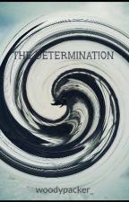 THE DETERMINATION by woodypacker_