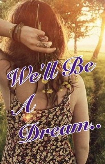 We'll Be A Dream.