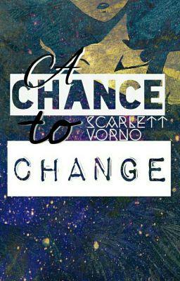 Một cơ hội để thay đổi. [A Chance To Change]