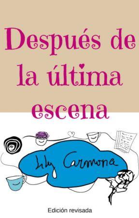 Después de la última escena ( Reeditado) by Lily-carmona