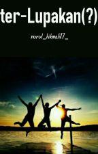 ter-Lupakan(?) by nurul_hikmah17_