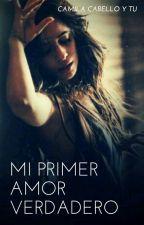 Mi primer amor Verdadero (Camila Cabello y tu) by Ally1300