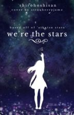 We're the Stars by shirohoshisan