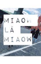 Miaow là cái quần gì? by mymiaow