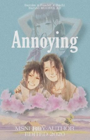 Annoying (Sasuke x Reader x Itachi) [Naruto MODERN AU] by MsNerdy-Author