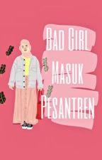 BadGirl Masuk Pesantren by OhPutriExol