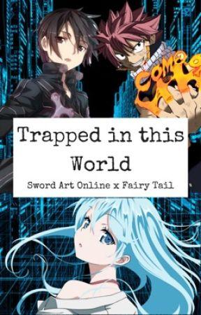 Trapped in This World - (Kirito x Reader x Natsu) by mirajane_demongirl
