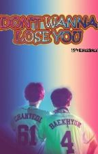 [#9] Don't Wanna Lose You  by chanbaek_room