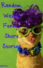 Random, Weird, Funny, Short Stories by DrunkCats