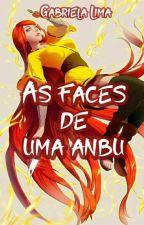 As Faces de Uma Anbu by Andarilha_dos_sonhos