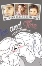 Ice And Fire (Segunda Temporada) by lavignizer