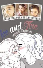 Ice And Fire (Segunda Temporada) by lavignizer