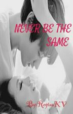 NEVER BE THE SAME ( SLOW ) by ReginaKV