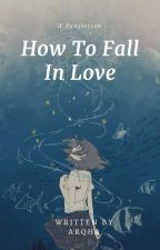 How To Fall in Love (√) by Arqha_