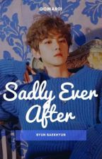 Sadly Ever After [Byun Baekhyun] by Gomar01