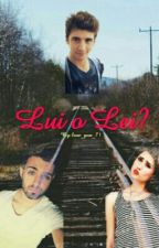 Lui o Lei? //Lorenzo Ostuni; Leonardo Decarli; Greta Menchi by love_you_71