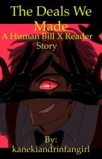 The deals we made. A human bill x reader story by kanekiandrinfangirl