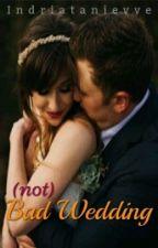 (Not) Bad Wedding by Indriatanievve
