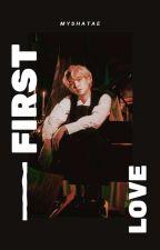 First Love | Yoongi [√] by myshatae