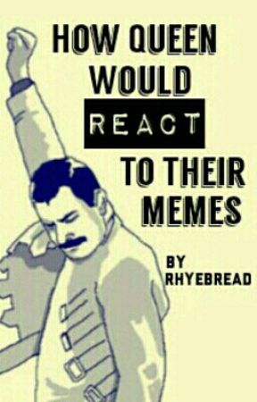 How Queen Would React To Their Memes by rhyebread