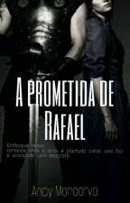 A prometida de Rafael  - Concluida by Annjajm