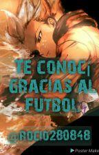 Te conocí gracias al futbol (axel blaze) by rocio280848