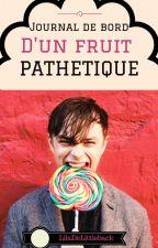 Journal de bord d'un fruit pathétique. by LilaDeLittleback