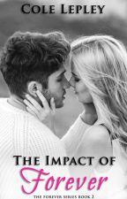The Impact of Forever (The Forever Series Book 2) by ColletteKozuchLepley