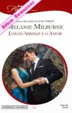 JAMAIS ARRISQUE O AMOR   Caffarelli 3 Melanie Milburne by Leidy_MS