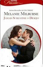 JAMAIS SUBESTIME O DESEJO   Caffarelli  3 Melanie Milburne by Leidy_MS