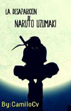 La Desaparición De Naruto Uzumaki by CamusCv