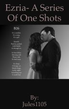 Ezria- A series of One shots by Jules1105