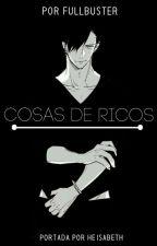 Cosas de ricos - (Yaoi) by FullbusterFic