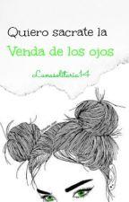 Quiero sacarte la venda de los ojos (#2) (Pausada) by lunasolitaria14