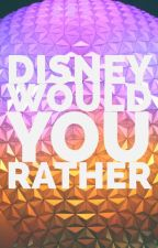 Disney Would You Rather by Mad4hugs