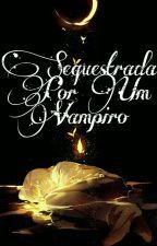 Sequestrada por um vampiro by liv_35
