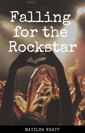 Falling For The Rockstar (COMPLETED) by MatildaBratt