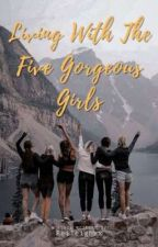 Living With The Five Gorgeous Girls by Reileighxx