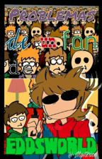 [Problemas de un fan de Eddsworld] by -Mystxrion