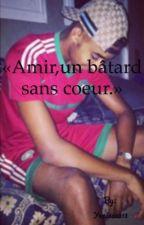 «Amir , un bâtard sans cœur.» by Yanissa213