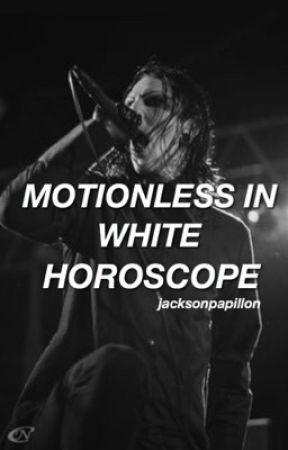 Motionless In White Horoscope by leilSOS