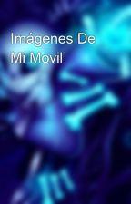 Imágenes De Mi Movil by AlvaroJofreRojas
