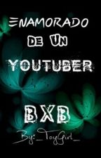 Enamorado De Un YouTuber - BxB  by One-Error