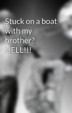 Stuck on a boat with my brother? HELL!!! by JustBeYou