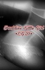 Daddies Little Girl•E.G.D• by Ethandgrayfp