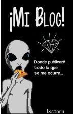 ¡Mi Blog! by lxctora