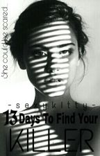 13 Days To Find Your Killer by -sexykitty-