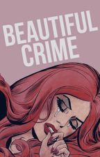 BEAUTIFUL CRIME by camtrst