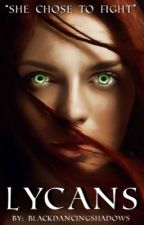 Lycans (Featured Story) (Rough Draft) by BlackDancingShadows