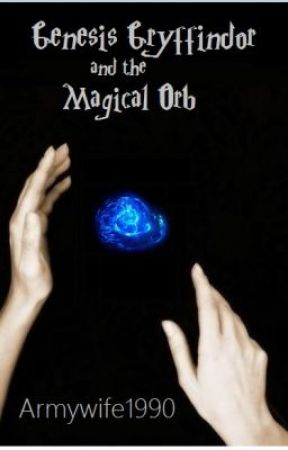Genesis Gryffindor and the Magical Orb - Book 3 by ThorntonCN